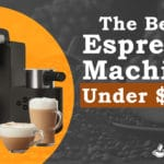The Best Espresso Machines Under $200 Reviewed - Our Top Pick Will Surprise You